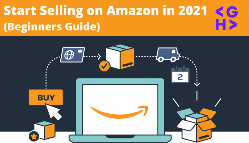 Start Selling on Amazon in 2021 (Beginners Guide)